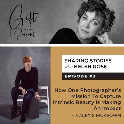 How One Photographer's Mission to Capture Intrinsic Beauty is Making an Impact with Alexis McKeown - Episode #3