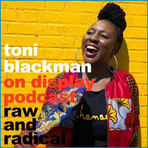 On Display - A conversation with Toni Blackman - Episode 03