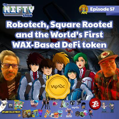 Robotech, Square Rooted and DeFi on WAX - The Nifty Show #57-whOxbNek9l8-128k-1620945372358