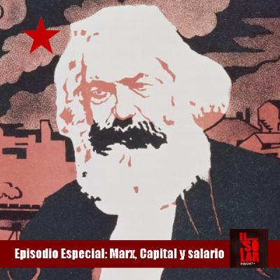 Episodio Especial: Marx, Capital y salario