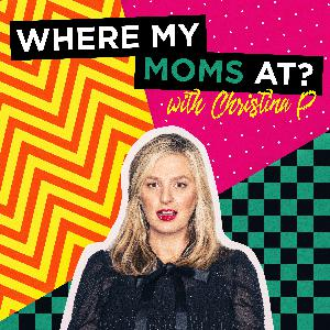 Ep. 19 - Being A Mom Is HARD - Where My Moms At w/ Christina P.
