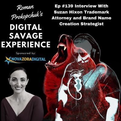 Ep #139 Interview With Suzan Hixon Trademark Attorney and Brand Name Creation Strategist - Roman Prokopchuk's Digital Savage Experience
