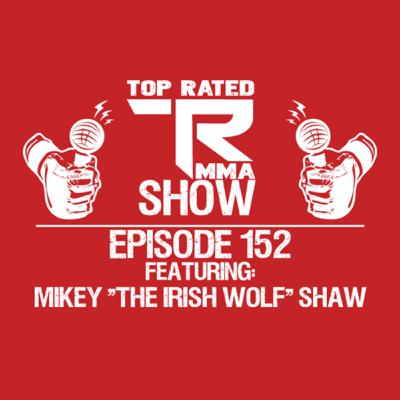 """Top Rated MMA Show - Ep. 152 - Mikey """"The Irish Wolf"""" Shaw"""