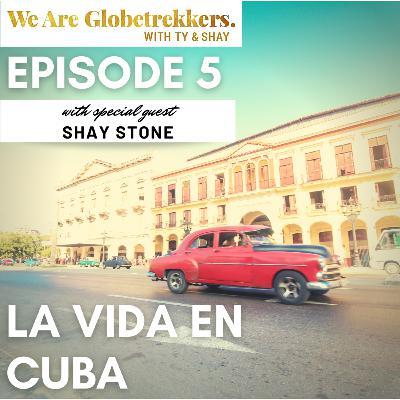 Episode 5: La Vida en Cuba