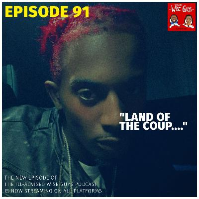 "Episode 91 - ""Land of the Coup..."""