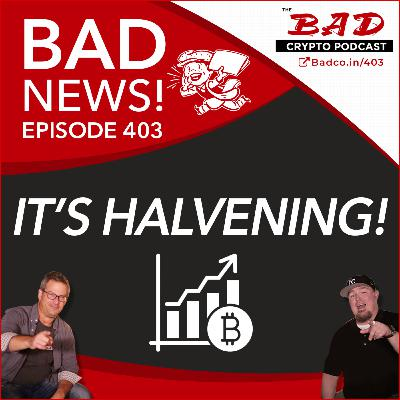 """It's Halvening!"" - Bad News for Friday, May 8th"