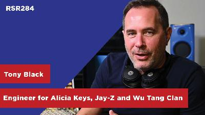 RSR284 - Tony Black - Grammy Winning Engineer for Alicia Keys, Jay-Z, Wu Tang Clan, Luther Vandross, and More...