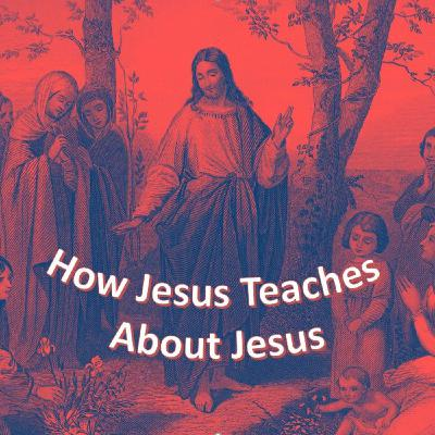 August 16, 2020: How Jesus Teaches About Jesus