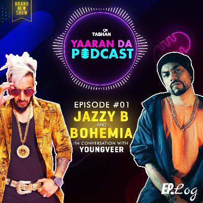 Ep 1: 9x Tashan Yaaran Da Podcast ft. Jazzy B and Bohemia