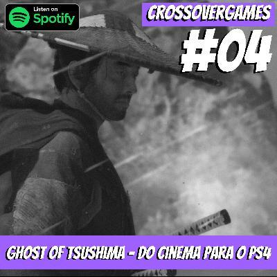 CrossoverGames 04 – Ghost Of Tsushima – Do Cinema Samurai para o Ps4