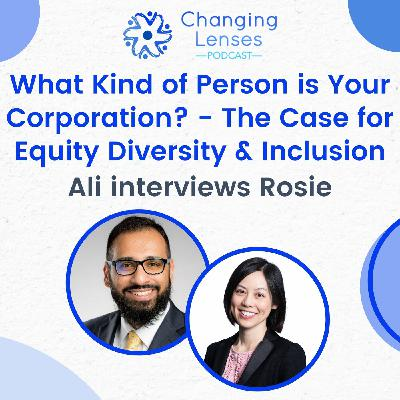 Ep12: What Kind of Person is Your Corporation? – The Case for Equity Diversity & Inclusion – Ali Interviews Rosie