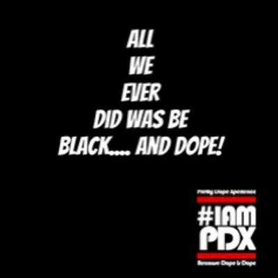 All we ever did was be black... and Dope!