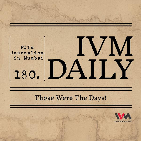 IVM Daily Ep. 180: Those Were The Days!