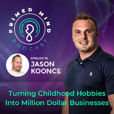 070 - Jason Koonce - Turning Childhood Hobbies Into Million Dollar Businesses
