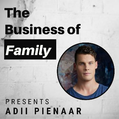 Adii Pienaar - First Generation Wealth Creator & Living Life Profitably [The Business of Family]