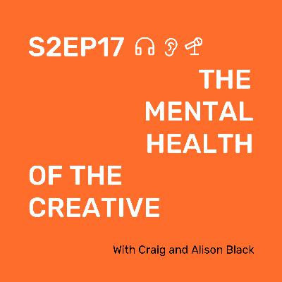 S2 Ep17 The mental health of the creative