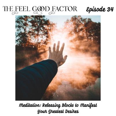 34: Meditation: Releasing Blocks to Manifest Your Greatest Desires