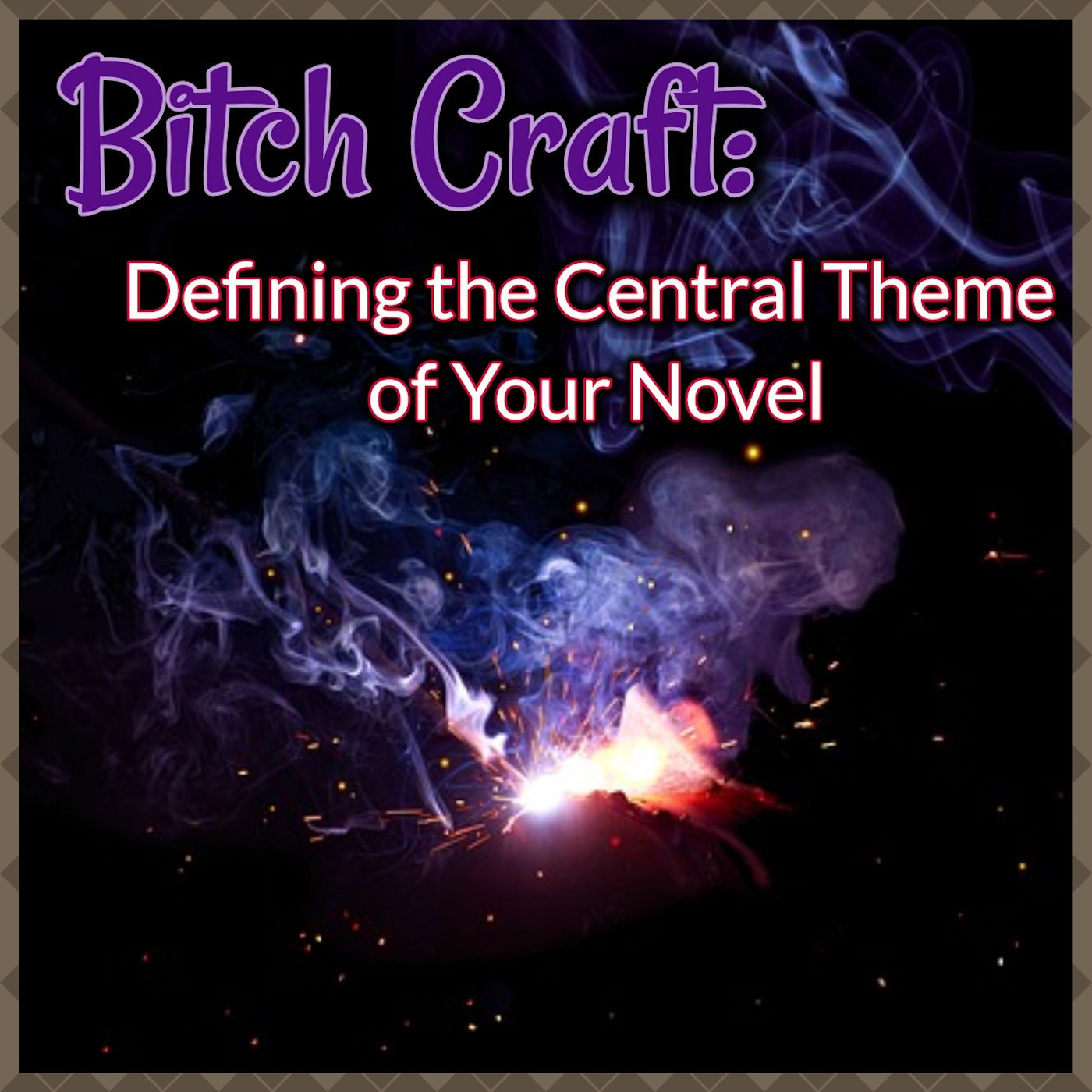 Bitch Craft: Defining Your Central Theme