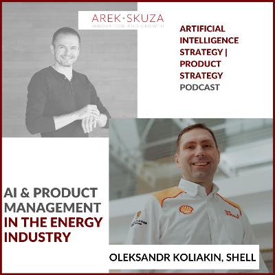 #37 -- Oleksandr Kolyakin :: Shell, Artificial Intelligence, Product Management, Future of Gas Stations (service stations)