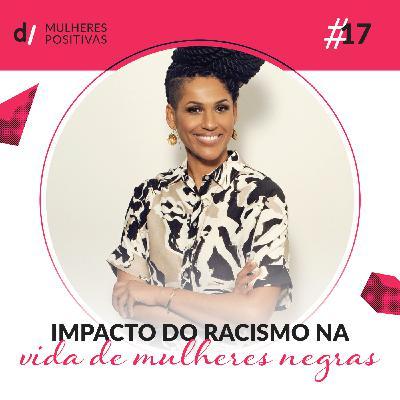 Mulheres Positivas #17 - Impacto do Racismo na vida de mulheres negras | com Alexandra Loras