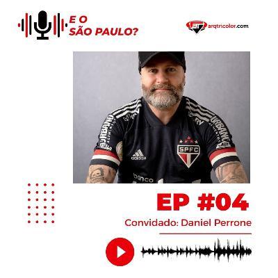 E o São Paulo? #04 - Daniel Perrone
