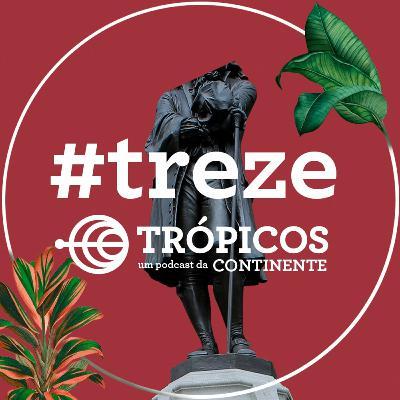 Trópicos #Treze - A queda das estátuas