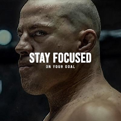 STAY FOCUSED ON YOUR GOAL