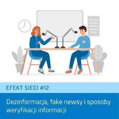 Efekt Sieci #12 - Dezinformacja, fake newsy i sposoby weryfikacji informacji