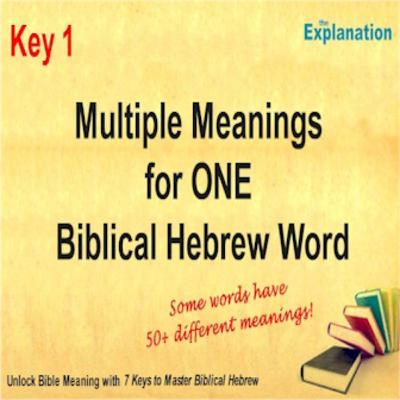 Key 1 - Biblical Hebrew words have Various Meanings