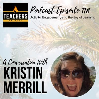 118 - Kristin Merrill: Activity, Engagement, and the Joy of Learning