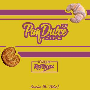 """The Pan Dulce Life"" With DJ Refresh - Episode 47"