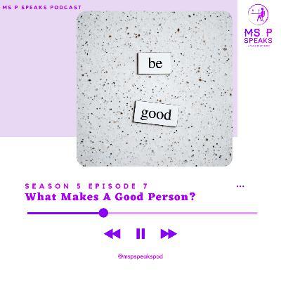 Season 5; Episode 7 - What Makes A Good Person?