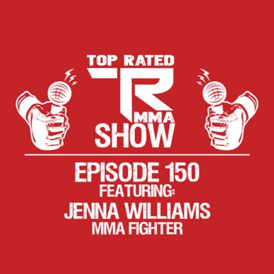 Top Rated MMA Show - Ep. 150 - Jenna Williams