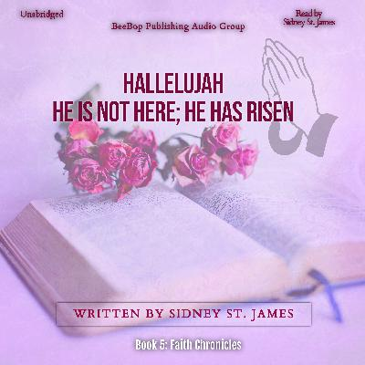 Episode 005: The Making of Hallelujah - He's Not Here; He Has Risen by Sidney St. James