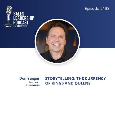 Episode 138: #138: Don Yaeger of Greatness, Inc — Storytelling:  The Currency of Kings and Queens