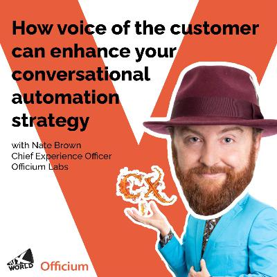 How voice of the customer can enhance your conversational automation strategy with Nate Brown