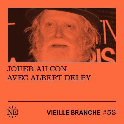 Jouer au con avec Albert Delpy