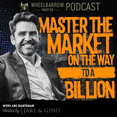 WBP - Master The Market On The Way to A Billion with Ari Rastegar