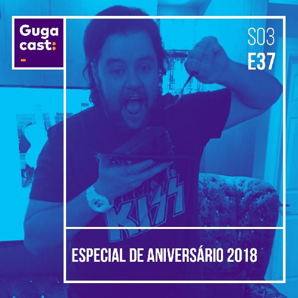 Especial de Aniversário 2018 - Gugacast - S03E37