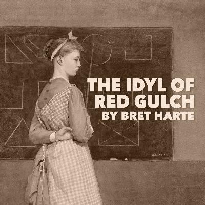 The Idyl of Red Gulch by Bret Harte
