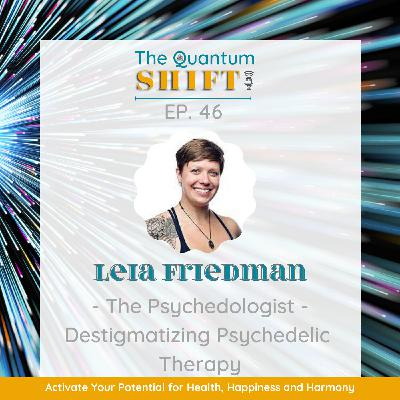 Ep #46 | Destigmatizing Psychedelic Therapy, with The Psychedologist Leia Friedman