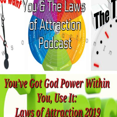 You've Got God Power Within You, Use It: Laws of Attraction 2019