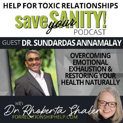 Overcoming Emotional Exhaustion & Restoring Your Health  Guest: Dr. Sundardas Annamalay