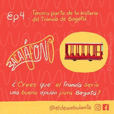 Ep4. Historia del Tranvía de Bogotá - Tercera parte | Bacatáfono