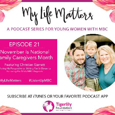 Episode 21 - Christian Garrett - Sharing His Perspective on Shifting Family Dynamics Following His Wife's MBC Diagnosis