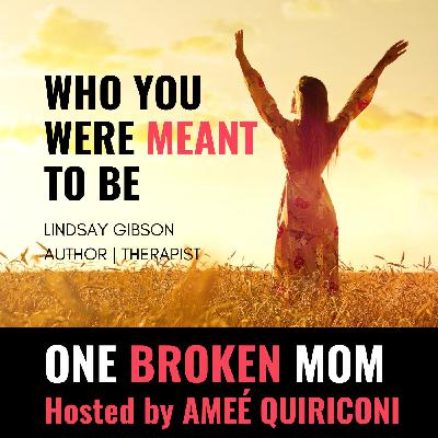 Who You Were Meant to Be with Dr. Lindsay Gibson