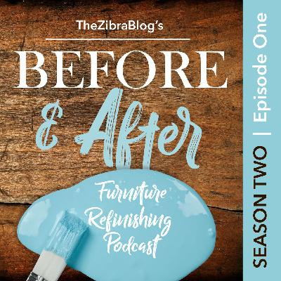 Season 2 of the Zibra Blog's Before & After Furniture Refinishing Podcast Begins Today!