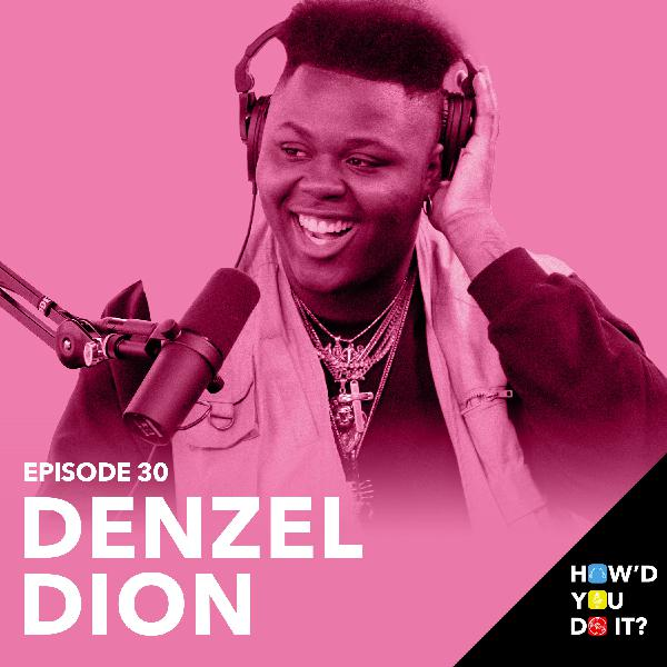 30: Denzel Dion - What I Wish People Knew About Me