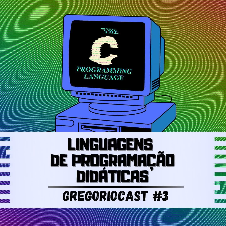 GregorioCast #3 - Linguagens de Programação Didáticas