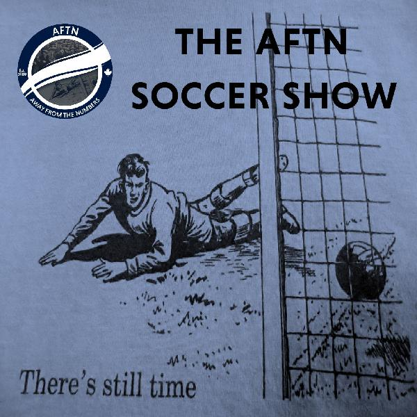 Episode 303 - The AFTN Soccer Show (Thankfully Staying Alive)